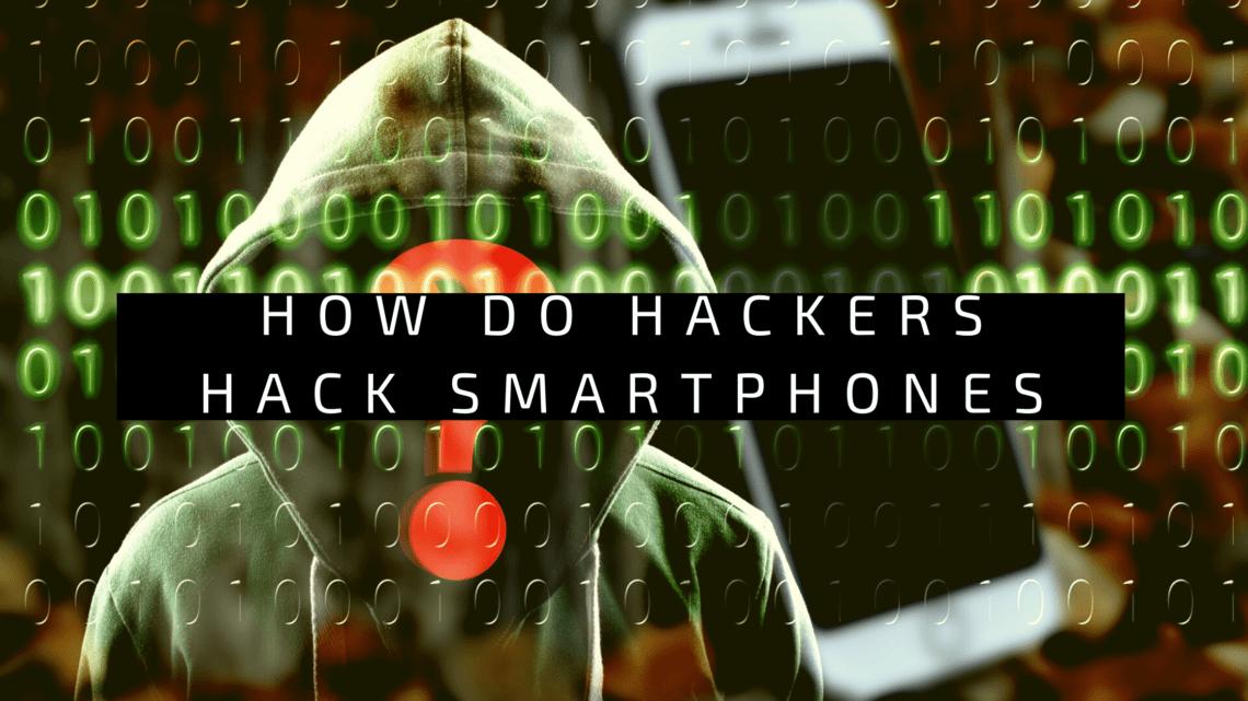 How Do Hackers Hack Smartphones
